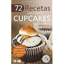 72 RECETAS PARA PREPARAR CUPCAKES, MAGDALENAS Y MUFFINS: Ideales para incluir en tu menú diario (Colección Cocina Fácil & Práctica nº 19) (Spanish Edition)