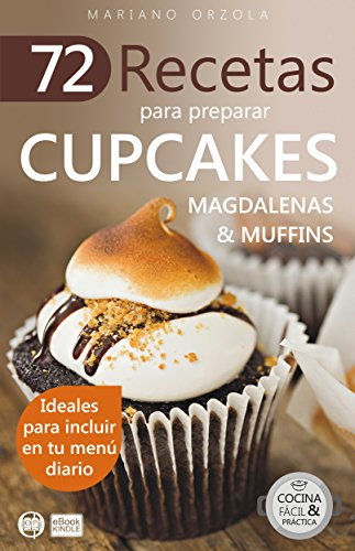 72 RECETAS PARA PREPARAR CUPCAKES, MAGDALENAS Y MUFFINS: Ideales para incluir en tu menú diario (Colección Cocina Fácil & Práctica nº 19)
