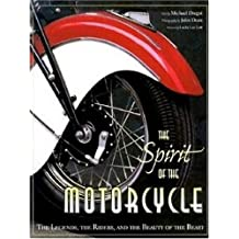 The Spirit of the Motorcycle: The Legends, the Riders, and the Beauty of the Beast (History & Heritage)