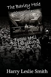 The Barley Hole Chronicles : From Hell to Hamburg: 23/47 by Smith, Harry Leslie (2011) Paperback