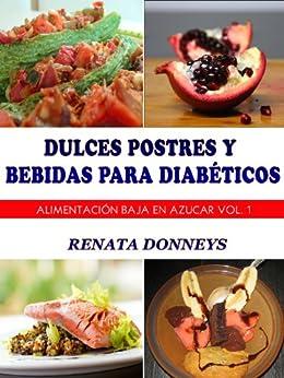 Dulces Postres y Bebidas Para Diabéticos (Alimentación Baja En Azúcar nº 1) (Spanish Edition) von [Donneys, Renata]