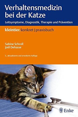 Verhaltensmedizin bei der Katze: Leitsymptome, Diagnostik, Therapie und Prävention (Kleintier konkret)