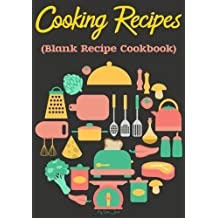 Cooking Recipes: Blank Recipe Cookbook, 7 x 10, 100 Blank Recipe Pages