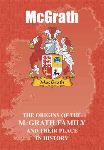 McGrath: The Origins of the McGrath Family and Their Place in History: The Origins of the Clan McGrath and Their Place in Ireland's History (Irish Clan Mini-Book)