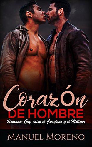 Corazón de Hombre: Romance Gay entre el Cirujano y el Militar (Novela de Romance y Erótica Gay) por Manuel Moreno