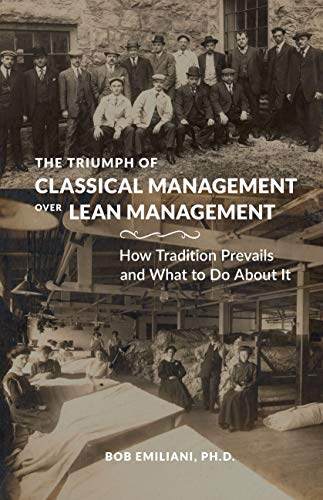 The Triumph of Classical Management Over Lean Management: How Tradition Prevails and What to Do About It (English Edition)