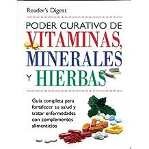 Poder Curativo de Vitaminas, Minerales, y Hierbas: Guia Completa para Fortalecer su Salud y Tratar Enfermedades con Complementos Alimenticios