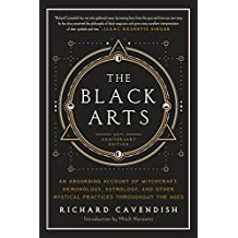 The Black Arts: A Concise History of Witchcraft, Demonology, Astrology, Alchemy, and Other Mystical Practices Throughout the Ages (Perigee)
