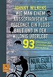 Wie man einem Außeririschen begegnet, ein Floß baut und in der Wildnis überlebt: 93 Abenteuer für Entdecker und ganze Kerle (Gulliver) - Johnny Wilkens
