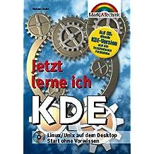 KDE Jetzt lerne ich.... Linux/Unix auf dem Desktop - der einfache Weg