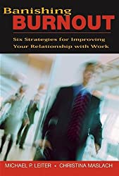 Banishing Burnout: Six Strategies for Improving Your Relationship with Work: An Action Plan for Career Enhancement