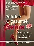 Schöne & gesunde Beine: Erfolgreich gegen Krampfadern, Besenreiser, Thrombosen, Cellulite & Co.