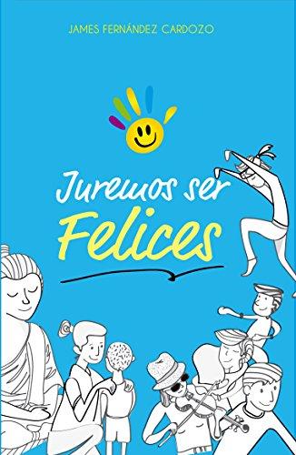 Juremos Ser Felices por James Fernandez Cardozo