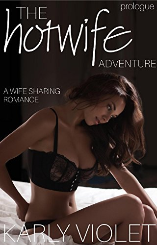 The Hotwife Adventure - A Wife Sharing Romance Prologue
