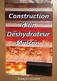 Construction d'un Déshydrateur Maison (French Edition)