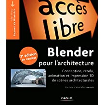 Blender pour l'architecture: Conception, rendu, animation et impression 3D de scènes architecturales - Nouvelle édition en couleur