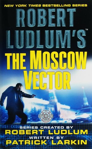 Robert Ludlum's the Moscow Vector (Covert-One)