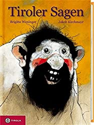 Tiroler Sagen: Neu erzählt von Brigitte Weninger mit Zeichnungen von Jakob Kirchmayr