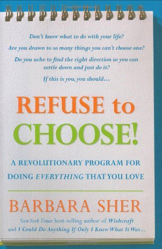 Refuse to Choose!: A Revolutionary Program for Doing Everything That You Love: Written by Barbara Sher, 2006 Edition, Publisher: Rodale Press [Hardcover]