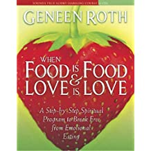 When Food Is Food & Love Is Love: A Step-By-Step Spiritual Program to Break Free from Emotional Eating