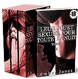 Leur Jouet Sexuel Pour Toute La Nuit (L'Intégrale): (New Romance Adulte, Sexe A Plusieurs, Soumission, Première Fois, Interdit, Histoire Érotique)