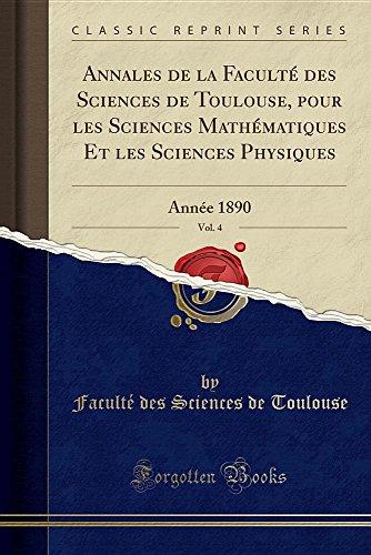 Annales de la Faculte Des Sciences de Toulouse, Pour Les Sciences Mathematiques Et Les Sciences Physiques, Vol. 4: Annee 1890 (Classic Reprint)