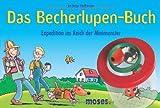 Das Becherlupen-Buch: Expedition ins Reich der Minimonster