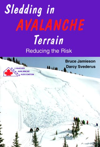 Sledding in Avalanche Terrain: Reducing the Risk por Bruce Jamieson
