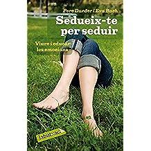 Sedueix-te per seduir.: Viure i educar les emocions (Labutxaca)