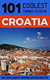 Croatia: Croatia Travel Guide: 101 Coolest Things to Do in Croatia (Dubrovnik, Split, Hvar Island, Zagreb, Budget Travel Croatia)