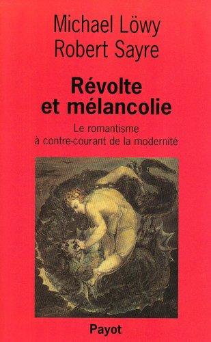 Révolte et mélancolie : Le romantisme à contre-courant de la modernité