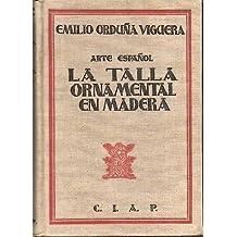LA TALLA ORNAMENTAL EN MADERA. ESTUDIO HISTORICO DESCRIPTIVO.