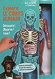Explore le corps humain : Découvre ! Observe ! Joue ! Avec une splendide maquette transparente du corps humain...