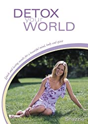 Detox Your World: Quick and Lasting Results for a Beautiful Mind, Body and Spirit