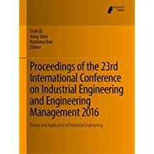 Proceedings of the 23rd International Conference on Industrial Engineering and Engineering Management 2016: Theory and Application of Industrial Engineering