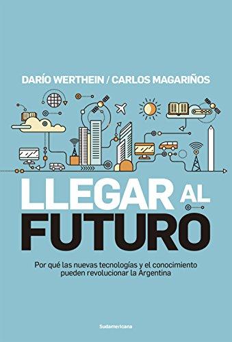 Llegar al futuro: Por qué las nuevas tecnologías y el conocimiento pueden revolucionar la Argentina