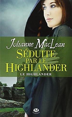 Le Highlander - Le Highlander, Tome 3: Séduite par le