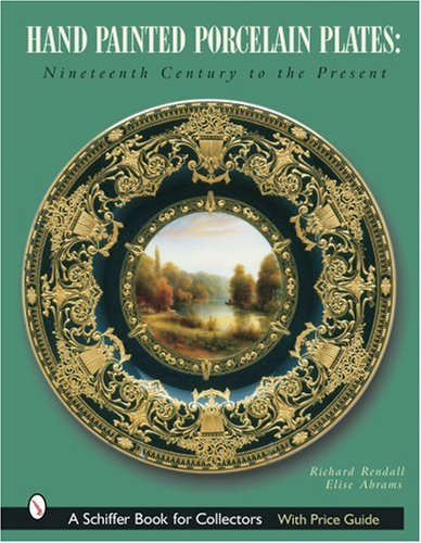 Hand Painted Porcelain Plates: Nineteenth Century to the Present (A Schiffer Book for Collectors)