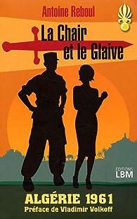 La Chair et le Glaive, Algérie 1961 par Antoine Reboul