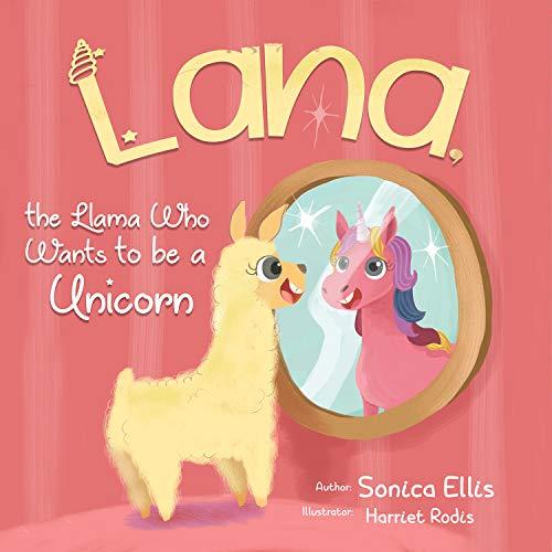 Lana The Llama Who Wants To Be A Unicorn: Teaching Kids Self-Love (English Edition)