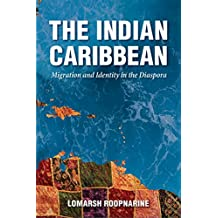 The Indian Caribbean: Migration and Identity in the Diaspora