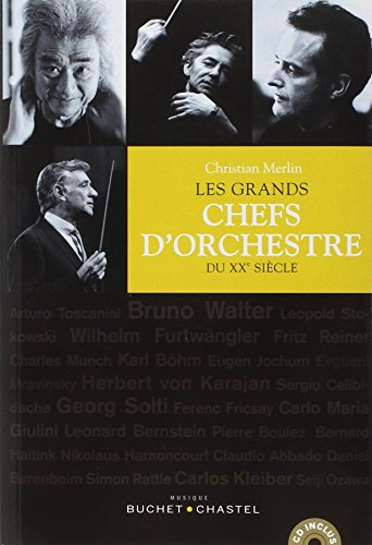 Les grands chefs d'orchestre du XXe siècle par Christian Merlin