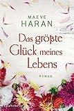 Das größte Glück meines Lebens: Roman - Maeve Haran
