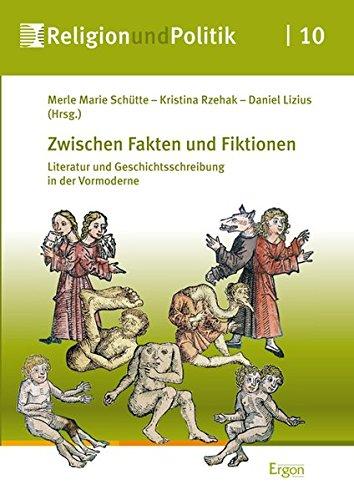 Zwischen Fakten und Fiktionen: Literatur und Geschichtsschreibung in der Vormoderne (Religion und Politik, Band 10)