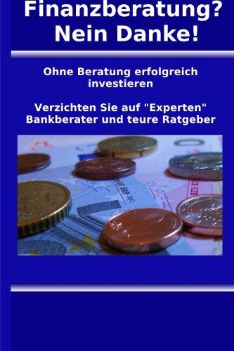 Finanzberatung? Nein Danke!: Ohne Beratung erfolgreich investieren (Finance)