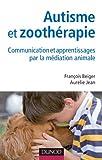 Autisme et zoothérapie - Communication et apprentissages par la médiation animale...