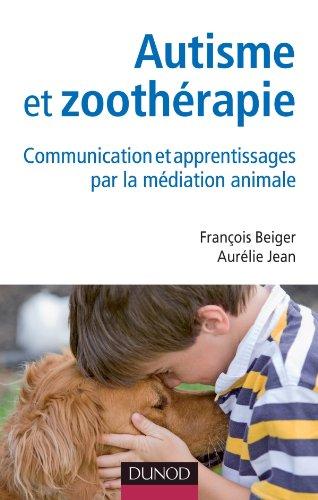 Autisme et zoothérapie - Communication et apprentissages par la médiation animale par François Beiger
