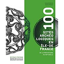 100 sites archéologiques en Île-de-France. Du palé