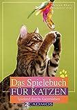Das Spielebuch für Katzen: Spielend durchs Katzenleben
