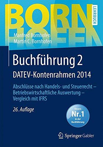 Buchführung 2 DATEV-Kontenrahmen 2014: Abschlüsse nach Handels- und Steuerrecht ― Betriebswirtschaftliche Auswertung ― Vergleich mit IFRS (Bornhofen Buchführung 2 LB, Band 2)